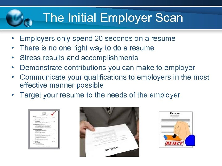 The Initial Employer Scan • • • Employers only spend 20 seconds on a