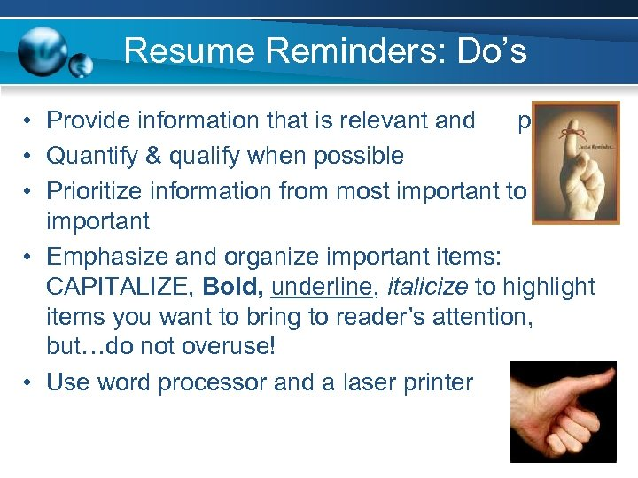 Resume Reminders: Do's • Provide information that is relevant and positive • Quantify &