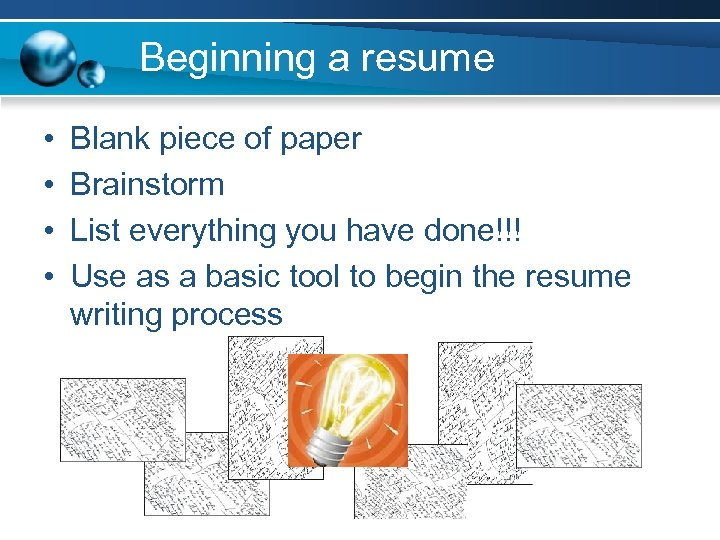 Beginning a resume • • Blank piece of paper Brainstorm List everything you have