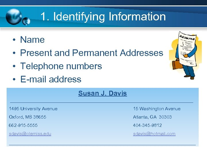 1. Identifying Information • • Name Present and Permanent Addresses Telephone numbers E-mail address