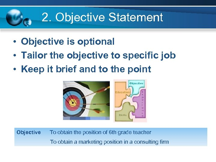 2. Objective Statement • Objective is optional • Tailor the objective to specific job