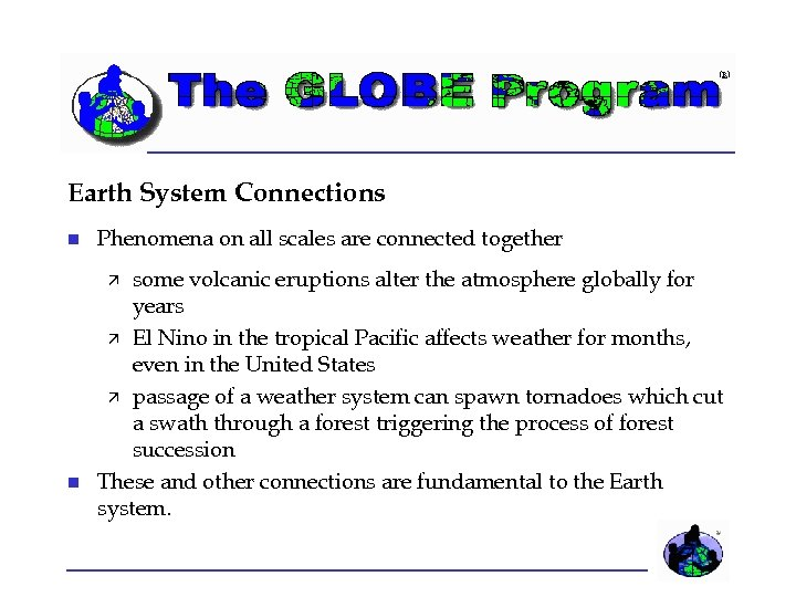 Earth System Connections Phenomena on all scales are connected together some volcanic eruptions alter