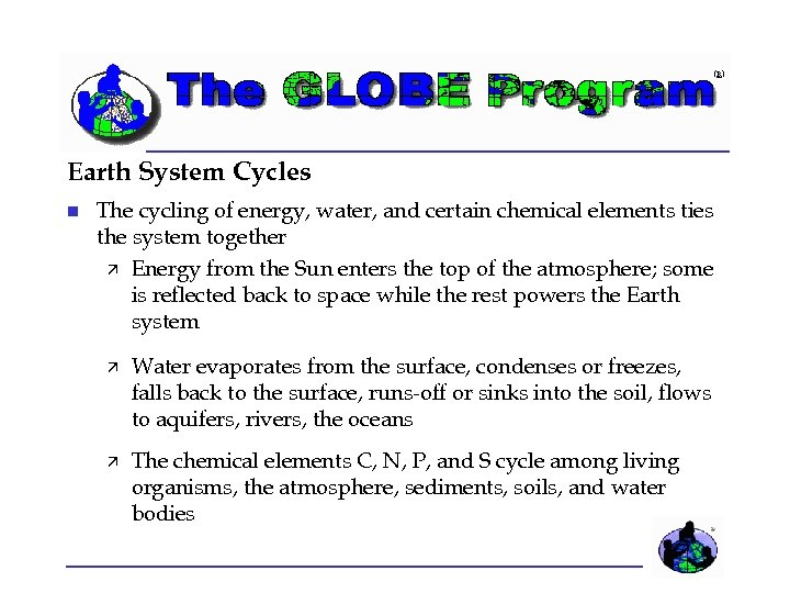 Earth System Cycles The cycling of energy, water, and certain chemical elements ties the