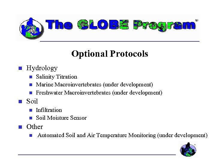 Optional Protocols Hydrology Soil Salinity Titration Marine Macroinvertebrates (under development) Freshwater Macroinvertebrates (under development)