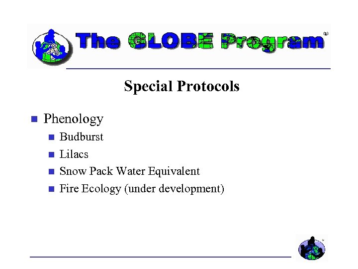 Special Protocols Phenology Budburst Lilacs Snow Pack Water Equivalent Fire Ecology (under development)