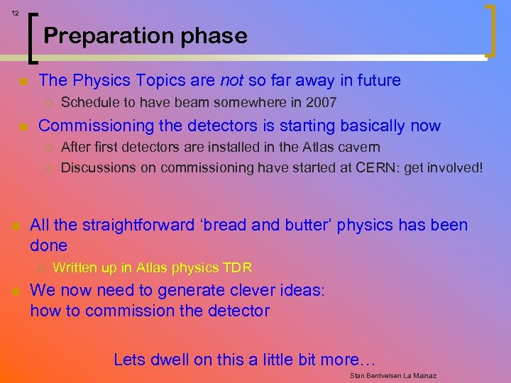 12 Preparation phase n The Physics Topics are not so far away in future