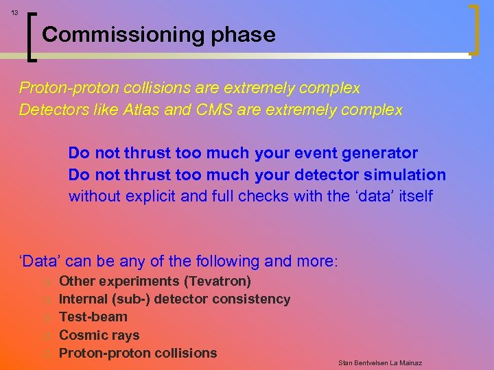 13 Commissioning phase Proton-proton collisions are extremely complex Detectors like Atlas and CMS are