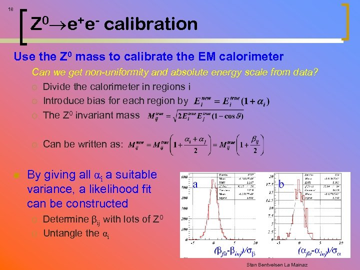 18 Z 0 e+e- calibration Use the Z 0 mass to calibrate the EM