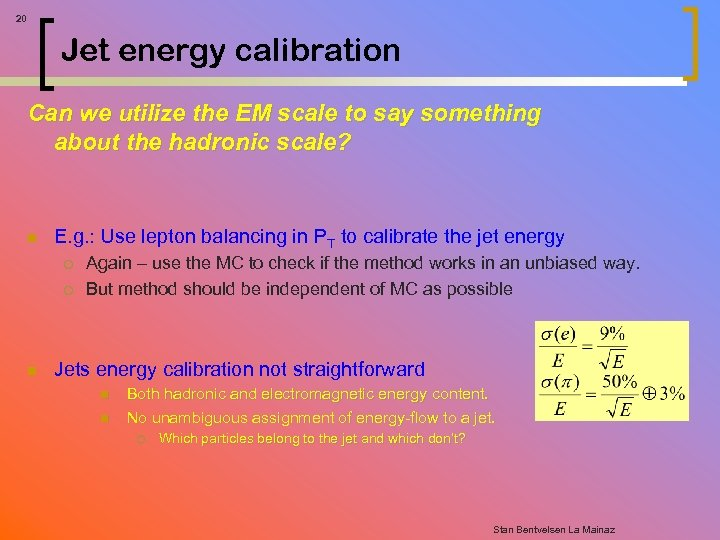 20 Jet energy calibration Can we utilize the EM scale to say something about