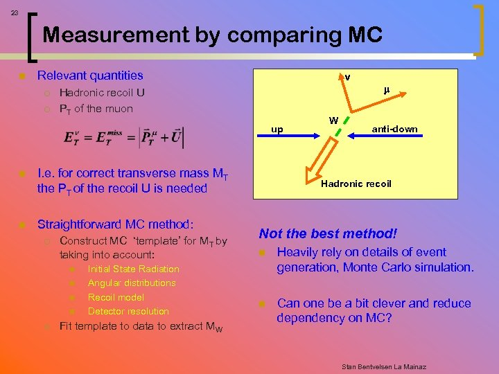 23 Measurement by comparing MC n Relevant quantities ¡ ¡ ν Hadronic recoil U