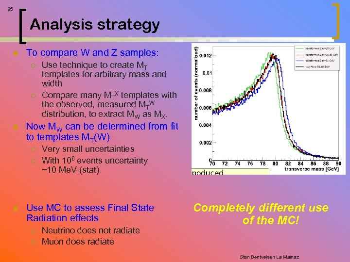 25 Analysis strategy n To compare W and Z samples: ¡ ¡ n Now