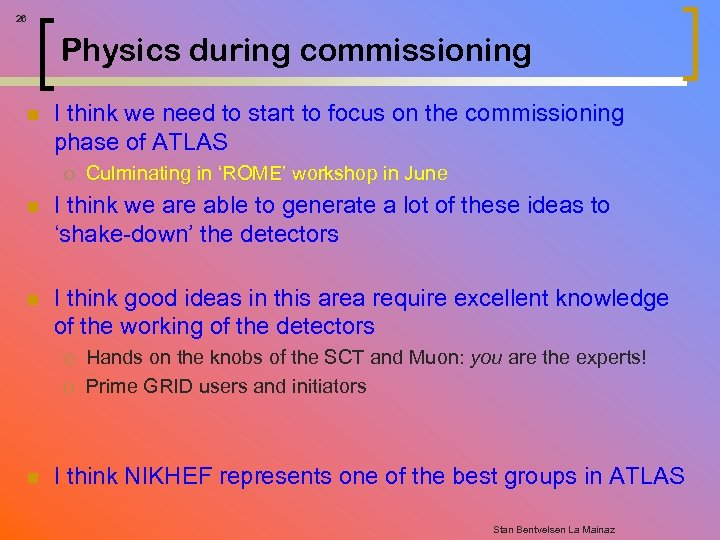 26 Physics during commissioning n I think we need to start to focus on
