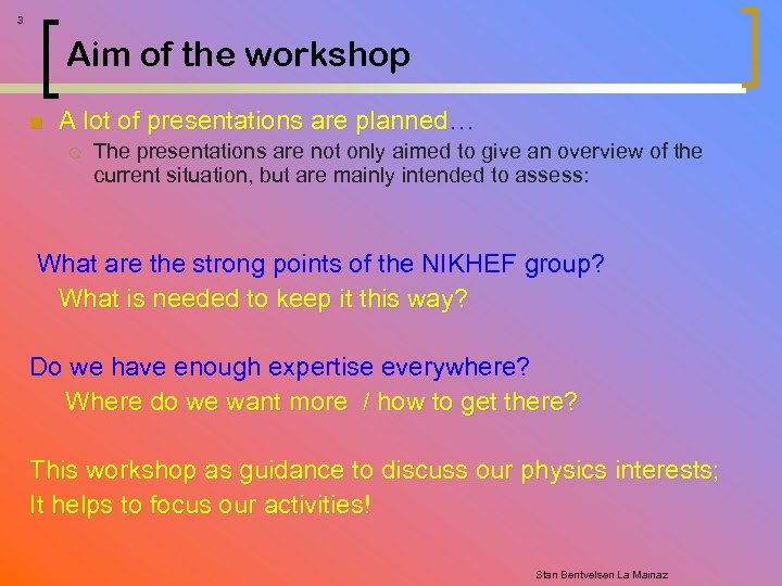 3 Aim of the workshop n A lot of presentations are planned… ¡ The