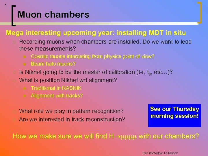 5 Muon chambers Mega interesting upcoming year: installing MDT in situ ¡ Recording muons