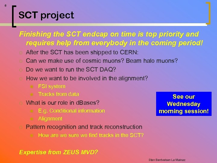 6 SCT project Finishing the SCT endcap on time is top priority and requires