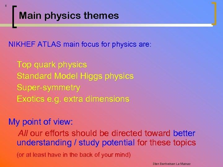 8 Main physics themes NIKHEF ATLAS main focus for physics are: Top quark physics