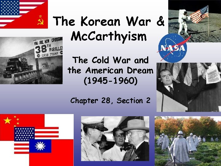 The Korean War & Mc. Carthyism The Cold War and the American Dream (1945