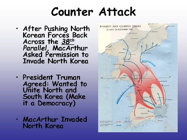 Counter Attack • After Pushing North Korean Forces Back Across the 38 th Parallel,