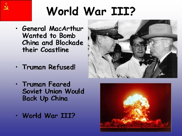 World War III? • General Mac. Arthur Wanted to Bomb China and Blockade their