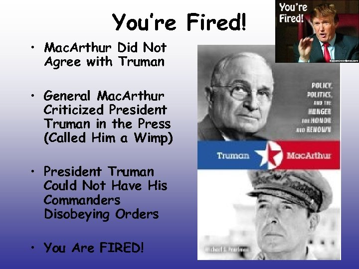 You're Fired! • Mac. Arthur Did Not Agree with Truman • General Mac. Arthur