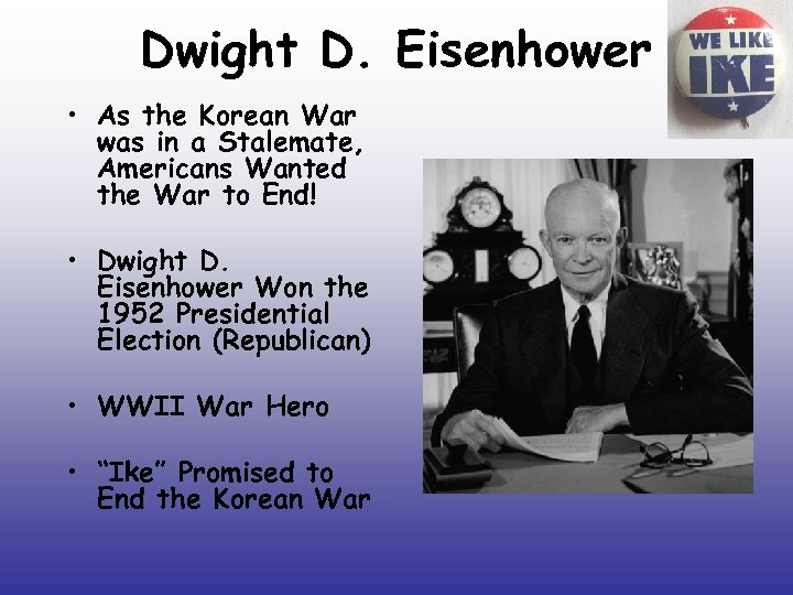 Dwight D. Eisenhower • As the Korean War was in a Stalemate, Americans Wanted