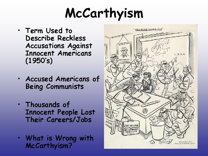 Mc. Carthyism • Term Used to Describe Reckless Accusations Against Innocent Americans (1950's) •