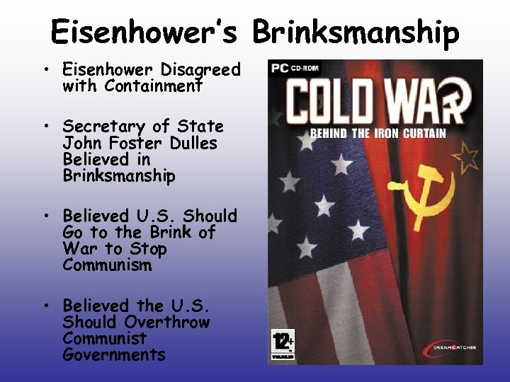 Eisenhower's Brinksmanship • Eisenhower Disagreed with Containment • Secretary of State John Foster Dulles