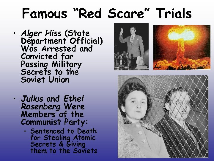 "Famous ""Red Scare"" Trials • Alger Hiss (State Department Official) Was Arrested and Convicted"