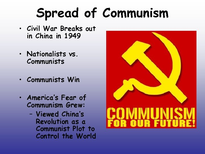 Spread of Communism • Civil War Breaks out in China in 1949 • Nationalists