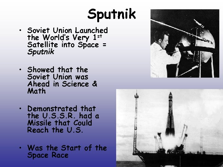 Sputnik • Soviet Union Launched the World's Very 1 st Satellite into Space =