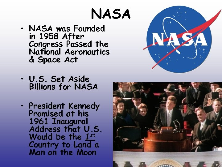NASA • NASA was Founded in 1958 After Congress Passed the National Aeronautics &