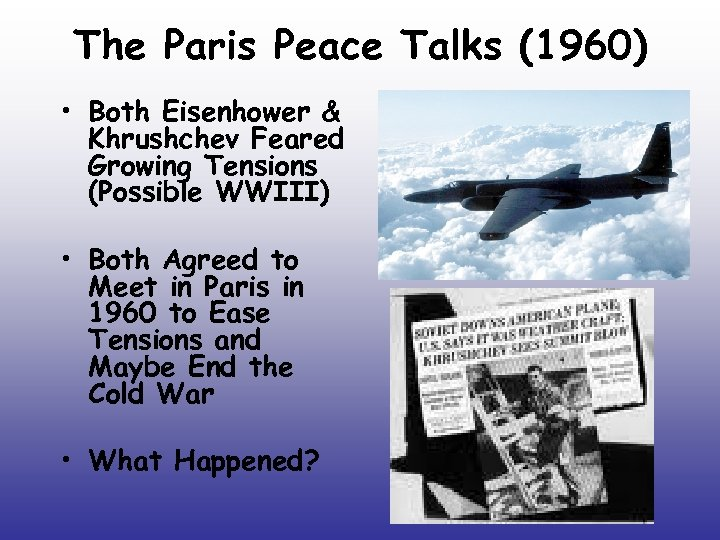 The Paris Peace Talks (1960) • Both Eisenhower & Khrushchev Feared Growing Tensions (Possible