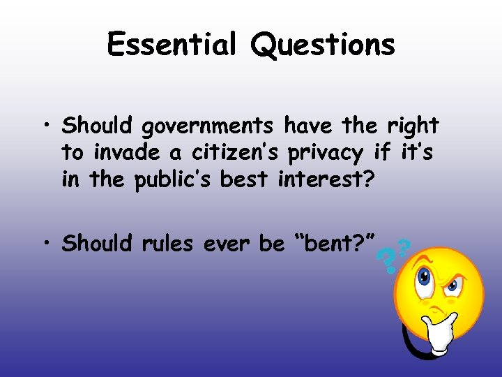 Essential Questions • Should governments have the right to invade a citizen's privacy if