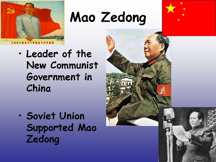 Mao Zedong • Leader of the New Communist Government in China • Soviet Union