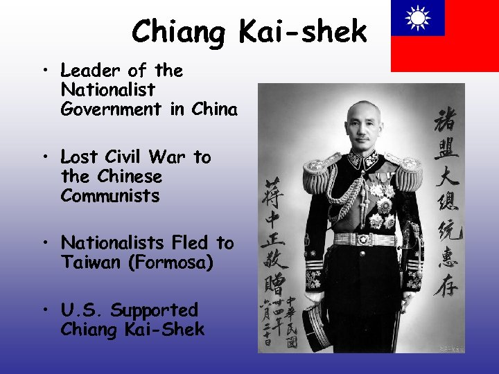 Chiang Kai-shek • Leader of the Nationalist Government in China • Lost Civil War