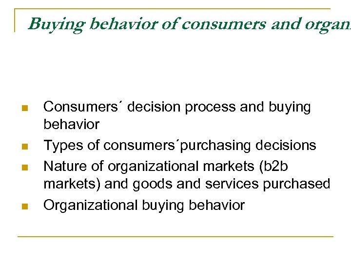 Buying behavior of consumers and organi n n Consumers´ decision process and buying behavior
