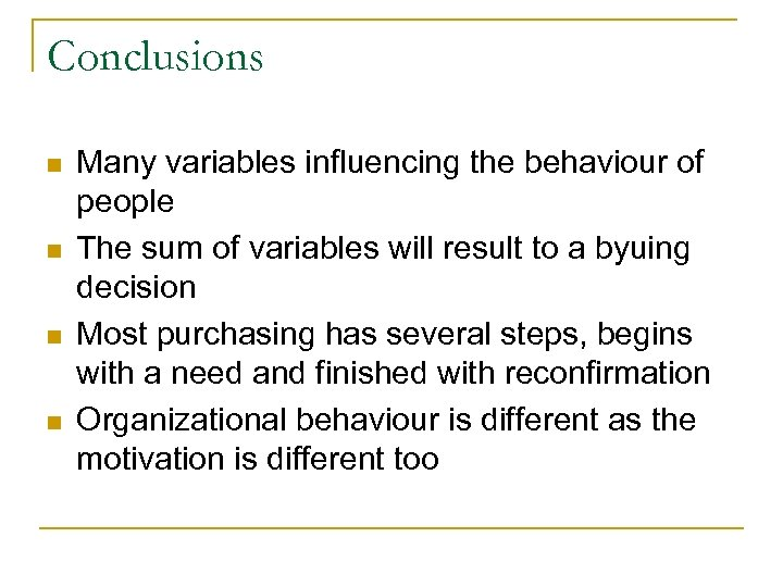 Conclusions n n Many variables influencing the behaviour of people The sum of variables