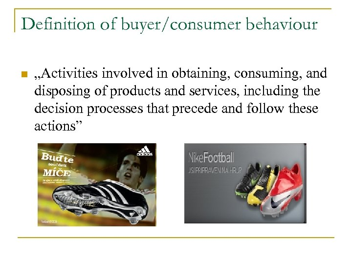 """Definition of buyer/consumer behaviour n """"Activities involved in obtaining, consuming, and disposing of products"""