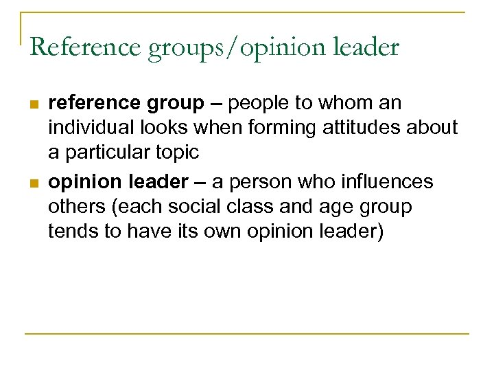 Reference groups/opinion leader n n reference group – people to whom an individual looks