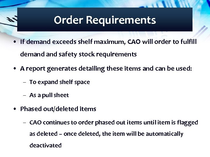 Order Requirements • If demand exceeds shelf maximum, CAO will order to fulfill demand
