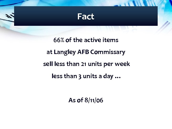 Fact 66% of the active items at Langley AFB Commissary sell less than 21