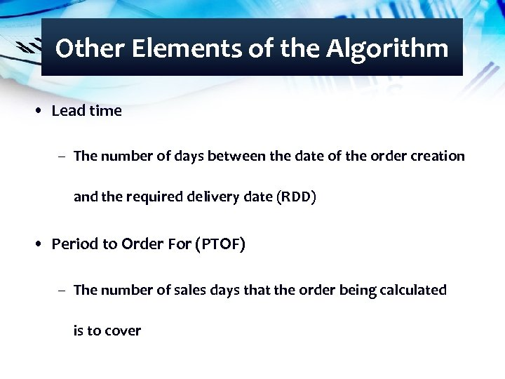 Other Elements of the Algorithm • Lead time – The number of days between
