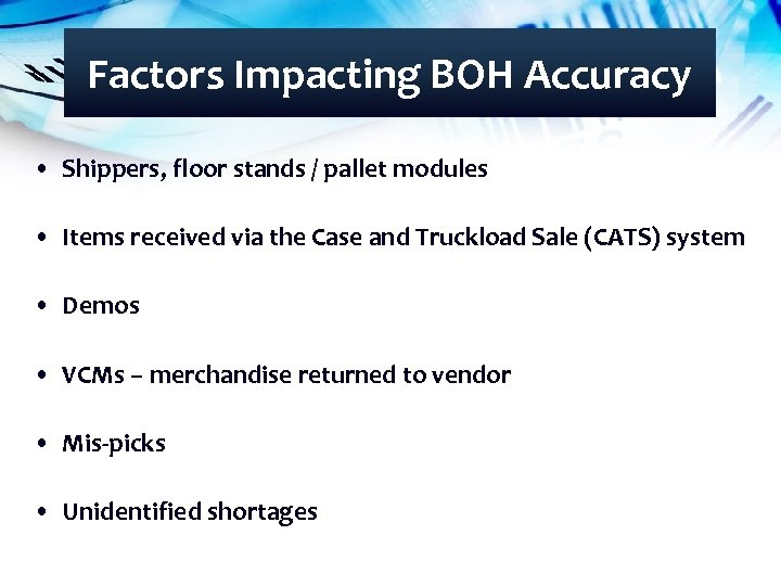 Factors Impacting BOH Accuracy • Shippers, floor stands / pallet modules • Items received