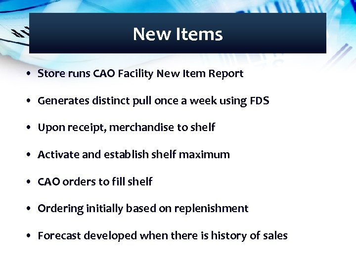 New Items • Store runs CAO Facility New Item Report • Generates distinct pull