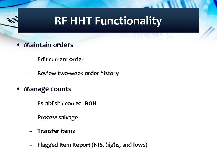 RF HHT Functionality • Maintain orders – Edit current order – Review two-week order