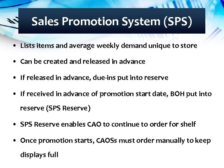 Sales Promotion System (SPS) • Lists items and average weekly demand unique to store