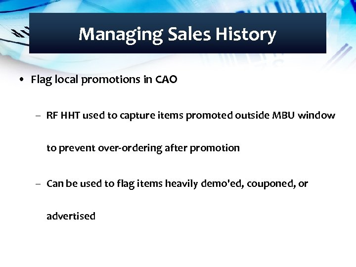 Managing Sales History • Flag local promotions in CAO – RF HHT used to