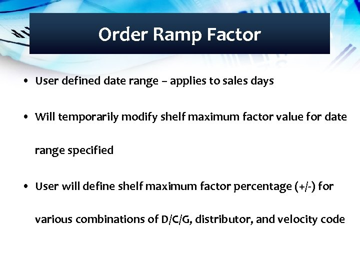 Order Ramp Factor • User defined date range – applies to sales days •