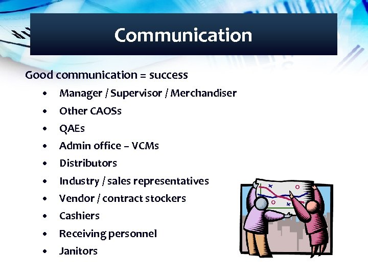 Communication Good communication = success • Manager / Supervisor / Merchandiser • Other CAOSs