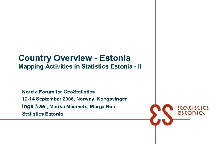Country Overview - Estonia Mapping Activities in Statistics Estonia - II Nordic Forum for